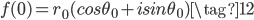 f(0) = r_0(cos\theta_0 + i sin\theta_0) \tag{12}