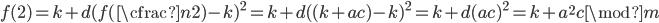 f(2) = k + d(f(\cfrac{n}{2}) - k)^{2} = k + d((k + ac) - k)^{2} = k + d(ac)^{2} = k + a^{2}c \mod m