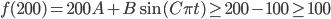f(200) = 200A + B \sin(C \pi t) \ge 200 - 100 \ge 100