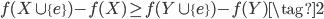 f(X \cup \{ e\}) - f(X) \geq f(Y \cup \{e\}) - f(Y) \tag{2}