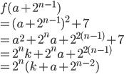f(a + 2^{n-1})\\ = (a + 2^{n-1})^2 + 7\\ = a^2 + 2^na + 2^{2(n-1)} + 7\\ = 2^nk + 2^na + 2^{2(n-1)} \\ = 2^n(k + a  + 2^{n-2})