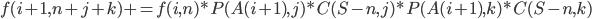 f(i+1,n+j+k) += f(i,n)*P(A(i+1),j)*C(S-n,j)*P(A(i+1),k)*C(S-n,k)