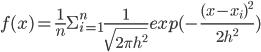 f(x) = \frac{1}{n}\Sigma_{i = 1 }^n \frac{1}{\sqrt{2\pi h^2}}exp({-\frac{({x-x_i})^2}{2h^2}})