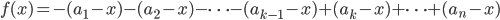 f(x) = - (a_1 - x) - (a_2 - x)  - \cdots - (a_{k - 1} - x)+ (a_k - x) +\cdots + (a_n - x)