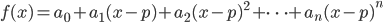 f(x) = a_0 + a_1 (x-p) + a_2 (x-p)^2 + \cdots + a_n (x-p)^n