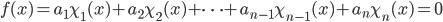 f(x) = a_1 \chi_1(x) + a_2 \chi_2(x) + \cdots + a_{n-1} \chi_{n-1}(x) + a_{n} \chi_{n}(x) = 0