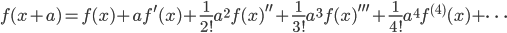 f(x+a)=f(x)+af^{\prime}(x)+\frac{1}{2!}a^2 f(x)^{\prime\prime}+\frac{1}{3!}a^3 f(x)^{\prime\prime\prime}+\frac{1}{4!}a^4 f^{(4)} (x)+ \dots