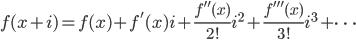 f(x+i)=f(x)+f'(x)i+\frac{f''(x)}{2!}i^{2}+\frac{f'''(x)}{3!}i^{3}+\cdots