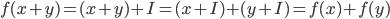 f(x+y) = (x + y) + I = (x + I) + (y + I) = f(x) + f(y)