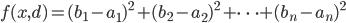 f(x, d) = (b_1 - a_1)^2 + (b_2 - a_2)^2 + \cdots + (b_n - a_n)^2