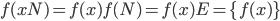 f(xN) = f(x)f(N) = f(x)E = \{ f(x) \}