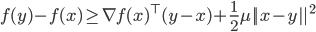 f(y) - f(x) \geq \nabla f(x)^\top (y - x) + \frac12 \mu ||x - y||^2