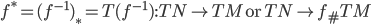 f^\ast = (f^{-1})_\ast = T(f^{-1}):TN \to TM \:\mbox{or}\:\: TN \to f_\# TM