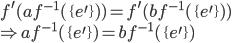 f^{\prime} (a f^{-1}( \{e^{\prime}\} ))= f^{\prime}(b f^{-1}( \{e^{\prime}\})) \\ \Rightarrow a f^{-1}( \{e^{\prime}\}) = b f^{-1}( \{e^{\prime}\})