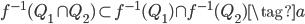 f^{-1}(Q_1 \cap Q_2) \subset f^{-1}(Q_1) \cap f^{-1}(Q_2) \tag{a}