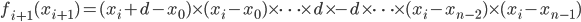 f_{i+1}(x_{i+1}) = (x_i+d-x_0)\times(x_i-x_0)\times\cdots\times d\times -d \times\cdots\times(x_i-x_{n-2})\times(x_i-x_{n-1})