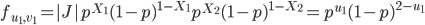 f_{u_1,v_1}=|J| p^{X_1} (1-p)^{1-X_1} p^{X_2} (1-p)^{1-X_2}=p^{u_1}(1-p)^{2-u_1}