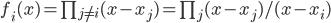 f_i(x) = \prod_{j \neq i} (x-x_j) = \prod_{j} (x-x_j) / (x-x_i)