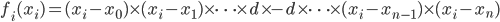 f_i(x_i) = (x_i-x_0)\times(x_i-x_1)\times\cdots\times d\times -d \times\cdots\times(x_i-x_{n-1})\times(x_i-x_n)