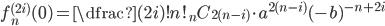 f_n ^ {(2i)}(0) = \dfrac{(2i)!}{n!}{}_nC_{2(n-i)}\cdot a ^ {2(n-i)} (-b) ^ {-n+2i}