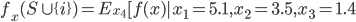 f_x(S \cup \{ i \}) =  E_{x_4}[ f(x) | x_1 = 5.1, x_2 = 3.5, x_3 = 1.4