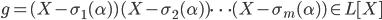 g = (X - \sigma_1(\alpha)) (X - \sigma_2(\alpha)) \cdots (X - \sigma_m(\alpha)) \in L[X]