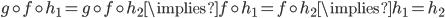 g \circ f \circ h_1 = g \circ f \circ h_2 \implies f \circ h_1 = f \circ h_2 \implies h_1 = h_2