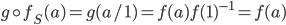 g \circ f_S(a) = g(a/1) = f(a)f(1)^{-1} = f(a)