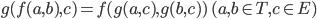 g( f(a,b) , c) = f(g(a,c), g(b,c)) \  (a,b \in T, c \in E)