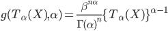 g(T_{\alpha}(X),\alpha)=\frac{\beta^{n\alpha}}{\Gamma(\alpha)^n} \{T_{\alpha}(X)\}^{\alpha-1}