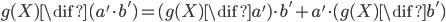 g(X)\dif (a'\cdot b') = (g(X)\dif a')\cdot b' + a'\cdot(g(X)\dif b')