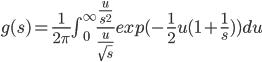 g(s)=\frac{1}{2\pi}\int_{0}^{\infty}\frac{\frac{u}{s^2}}{\frac{u}{\sqrt{s}}}exp(-\frac{1}{2}u(1+\frac{1}{s}))du