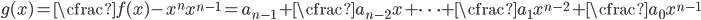 g(x) = \cfrac{f(x) - x^n}{x^{n-1}} = a_{n-1} + \cfrac{a_{n-2}}{x} + \cdots + \cfrac{a_1}{x^{n-2}} + \cfrac{a_0}{x^{n-1}}