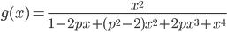 g(x) = \frac{x^{2}}{1 - 2px + (p^{2} - 2)x^{2} + 2p x^{3} + x^{4}}