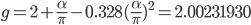 g= 2+ \frac{ \alpha }{ \pi} -0.328 ( \frac{ \alpha}{ \pi} ) ^2 = 2.00231930