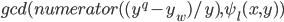 gcd(numerator( ( {y}^{q} - y_w) / y), \psi_l(x, y))