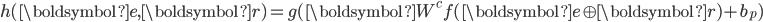 h(\boldsymbol{e}, \boldsymbol{r}) = g(\boldsymbol{W}^c f(\boldsymbol{e} \oplus \boldsymbol{r}) + b_p)