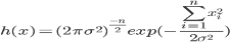 h(x)=(2 \pi \sigma^2)^{\frac{-n}{2}} exp(-\frac{\sum_{i=1}^n x_i^2}{2\sigma^2})