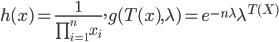 h(x)=\frac{1}{\prod_{i=1}^n x_i} ,g(T(x),\lambda)=e^{-n\lambda} \lambda^{T(X)}