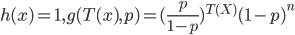h(x)=1,g(T(x),p)=(\frac{p}{1-p})^{T(X)} (1-p)^n