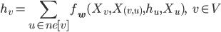 h_v =\displaystyle{ \sum_{u \in ne[v]}f_{\bf{w}} (X_v, X_{(v, u)}, h_u, X_u), \ \ \ \ v \in V}