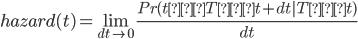 hazard(t) =\displaystyle \lim_{dt \to 0} \frac{Pr(t≦T≦t+dt|T≧t)}{dt}