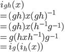 i_{gh}(x)\\ =(gh)x(gh)^{-1}\\ =(gh)x(h^{-1}g^{-1})\\ =g(hxh^{-1})g^{-1}\\ =i_g(i_{h}(x))