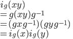 i_g(xy)\\ = g(xy)g^{-1}\\ =(gxg^{-1})(gyg^{-1})\\ = i_g(x)i_g(y)