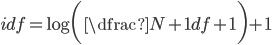 idf = \log\bigg(\dfrac{N+1}{df+1}\bigg) + 1