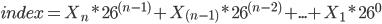 index = X_{n} * 26^{(n-1)} + X_{(n-1)}  * 26^{(n-2)}  + ... + X_{1} * 26^{0}