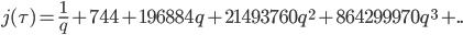 j(\tau) = \frac {1} {q} + 744 + 196884 q + 21493760 q^{2} + 864299970 q^{3} + ..