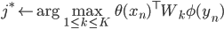 j^* \leftarrow \arg \max_{1\leq k \leq K} \theta(x_n)^{\top}W_k \phi(y_n)