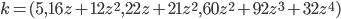 k = (5, 16z+12z^2, 22z+21z^2, 60z^2+92z^3+32z^4)