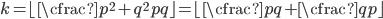 k = \lfloor \cfrac{p^{2} + q^{2}}{pq} \rfloor = \lfloor \cfrac{p}{q} + \cfrac{q}{p} \rfloor